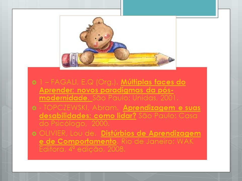 1 – FAGALI, E.Q (Org.). Múltiplas faces do Aprender: novos paradigmas da pós-modernidade. São Paulo: Unidas, 2001.