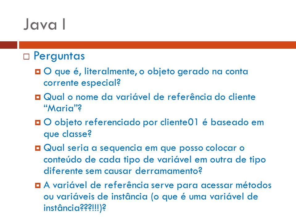 Java I Perguntas. O que é, literalmente, o objeto gerado na conta corrente especial Qual o nome da variável de referência do cliente Maria