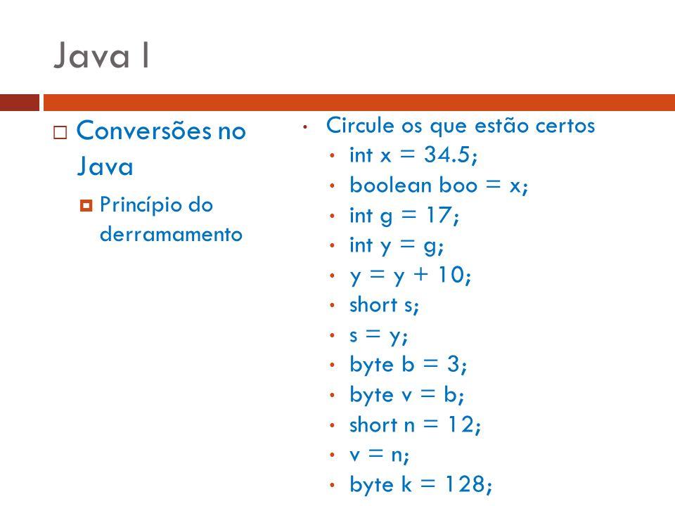 Java I Conversões no Java Circule os que estão certos int x = 34.5;