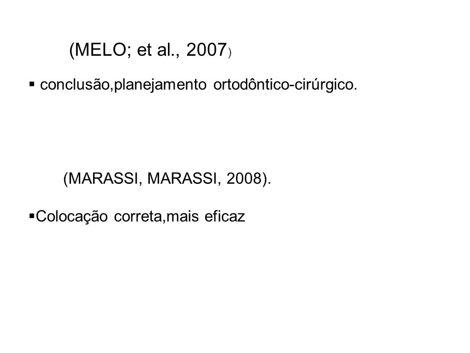 (MELO; et al., 2007) conclusão,planejamento ortodôntico-cirúrgico.