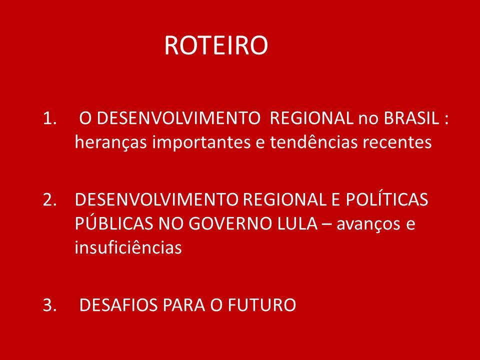 ROTEIRO O DESENVOLVIMENTO REGIONAL no BRASIL : heranças importantes e tendências recentes.