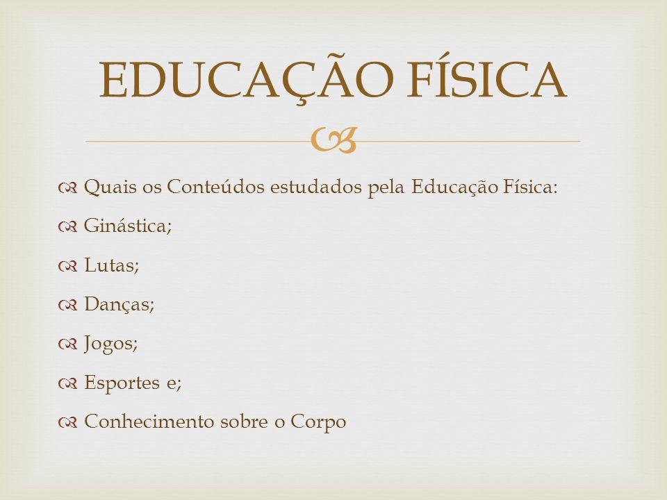 EDUCAÇÃO FÍSICA Quais os Conteúdos estudados pela Educação Física: