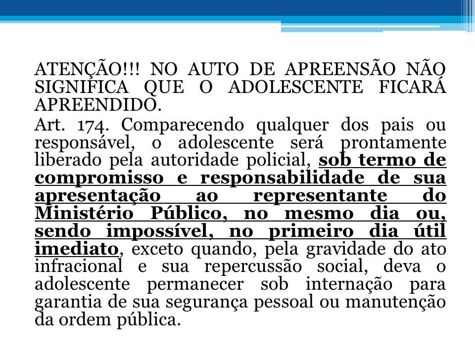 ATENÇÃO!!. NO AUTO DE APREENSÃO NÃO SIGNIFICA QUE O ADOLESCENTE FICARÁ APREENDIDO.