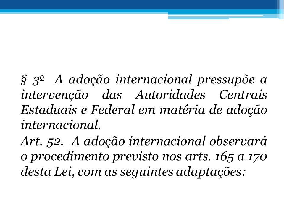 § 3o A adoção internacional pressupõe a intervenção das Autoridades Centrais Estaduais e Federal em matéria de adoção internacional.