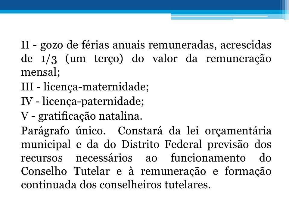 II - gozo de férias anuais remuneradas, acrescidas de 1/3 (um terço) do valor da remuneração mensal; III - licença-maternidade; IV - licença-paternidade; V - gratificação natalina.