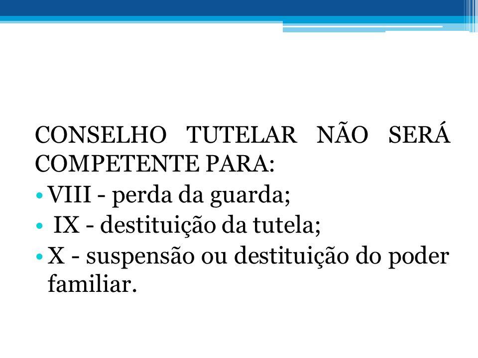 CONSELHO TUTELAR NÃO SERÁ COMPETENTE PARA: