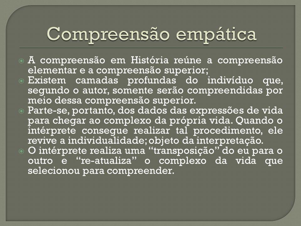 Compreensão empática A compreensão em História reúne a compreensão elementar e a compreensão superior;