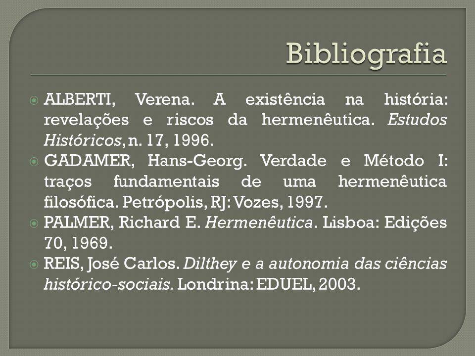 Bibliografia ALBERTI, Verena. A existência na história: revelações e riscos da hermenêutica. Estudos Históricos, n. 17, 1996.