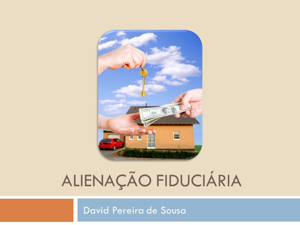 Alienação Fiduciária David Pereira de Sousa