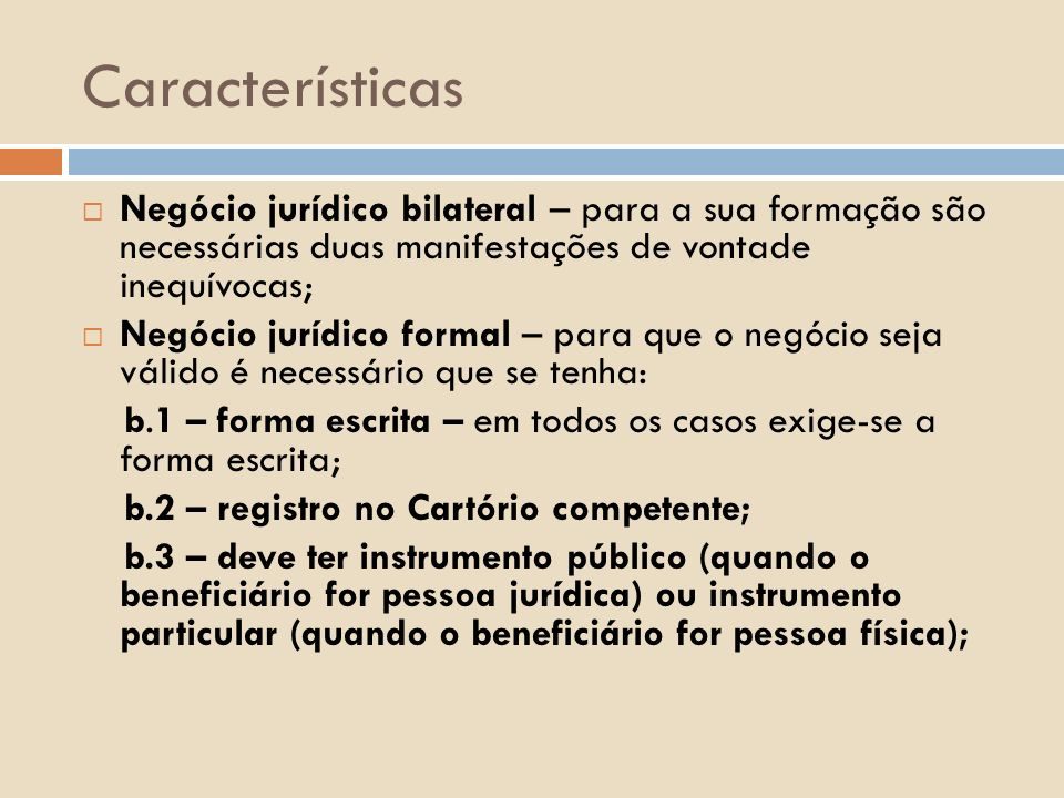Características Negócio jurídico bilateral – para a sua formação são necessárias duas manifestações de vontade inequívocas;