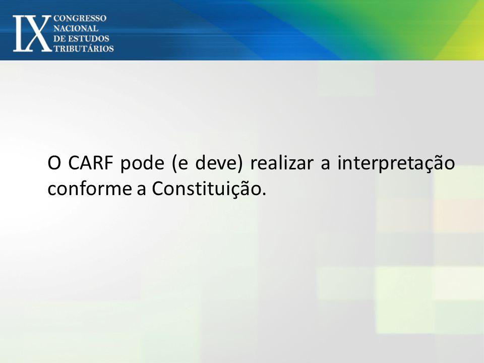 O CARF pode (e deve) realizar a interpretação conforme a Constituição.