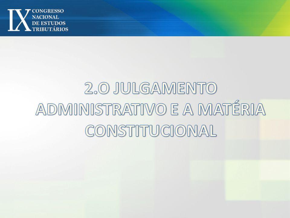 2.O JULGAMENTO ADMINISTRATIVO E A MATÉRIA CONSTITUCIONAL