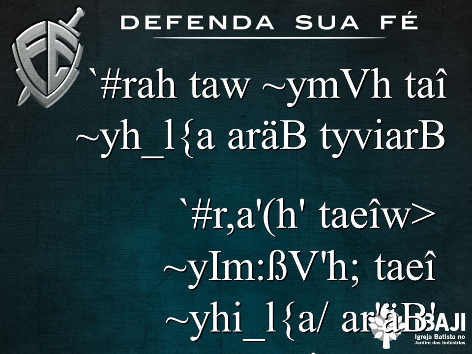 `#rah taw ~ymVh taî ~yh_l{a aräB tyviarB