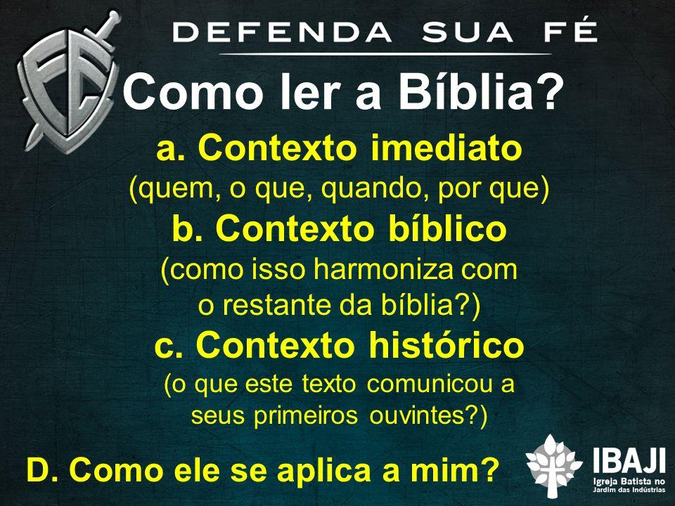 Como ler a Bíblia a. Contexto imediato b. Contexto bíblico