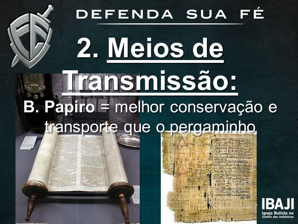 B. Papiro = melhor conservação e transporte que o pergaminho