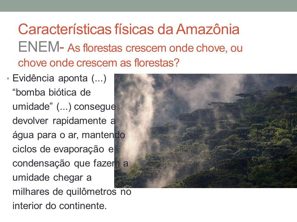 Características físicas da Amazônia ENEM- As florestas crescem onde chove, ou chove onde crescem as florestas