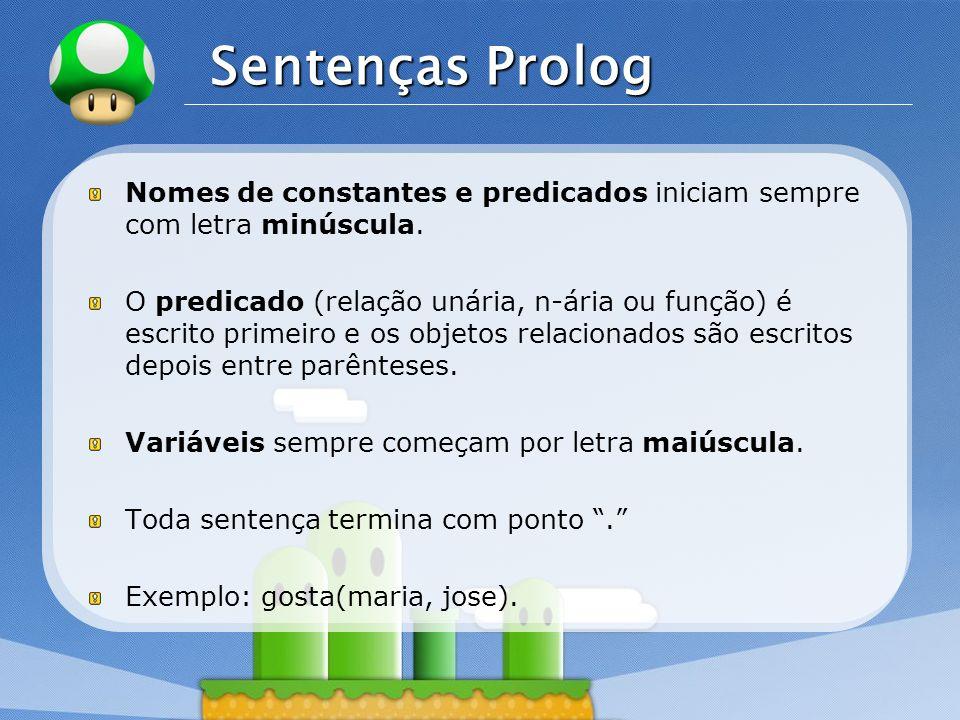 Sentenças Prolog Nomes de constantes e predicados iniciam sempre com letra minúscula.