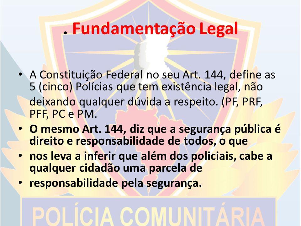 . Fundamentação Legal A Constituição Federal no seu Art. 144, define as 5 (cinco) Polícias que tem existência legal, não.