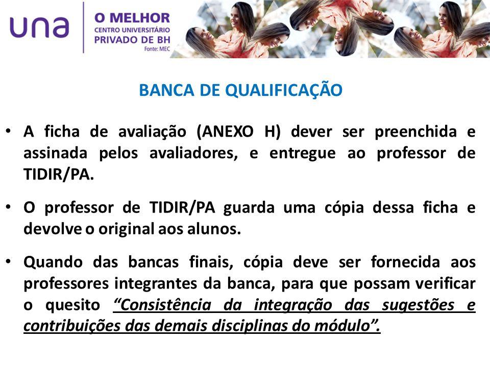 BANCA DE QUALIFICAÇÃO A ficha de avaliação (ANEXO H) dever ser preenchida e assinada pelos avaliadores, e entregue ao professor de TIDIR/PA.