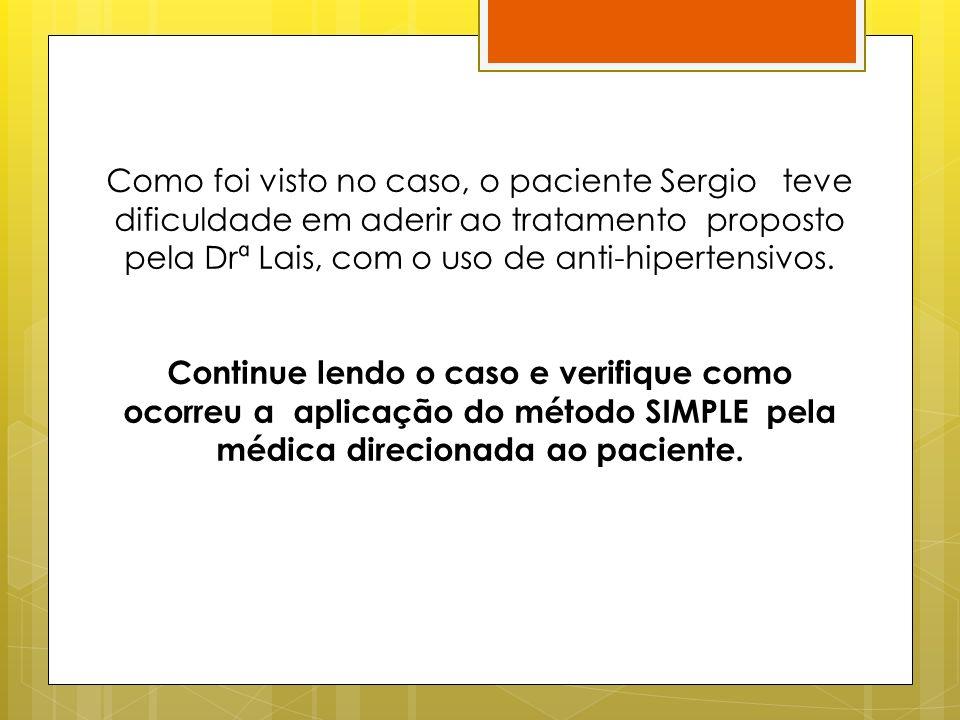 Como foi visto no caso, o paciente Sergio teve dificuldade em aderir ao tratamento proposto pela Drª Lais, com o uso de anti-hipertensivos.