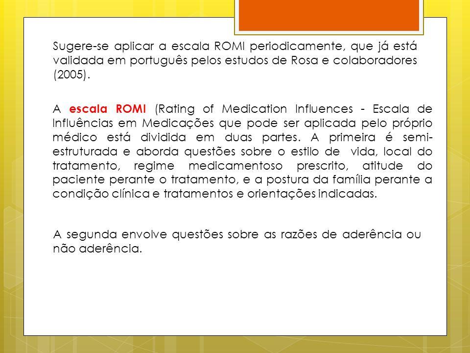 Sugere-se aplicar a escala ROMI periodicamente, que já está validada em português pelos estudos de Rosa e colaboradores (2005).
