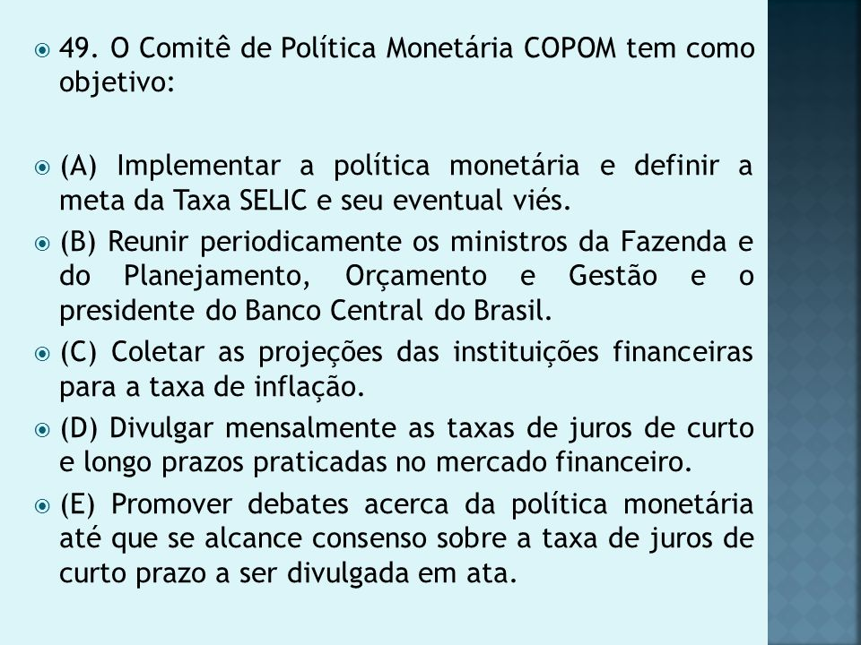 49. O Comitê de Política Monetária COPOM tem como objetivo: