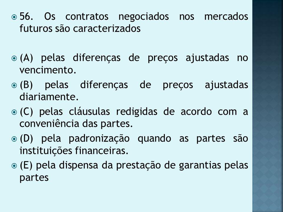 56. Os contratos negociados nos mercados futuros são caracterizados