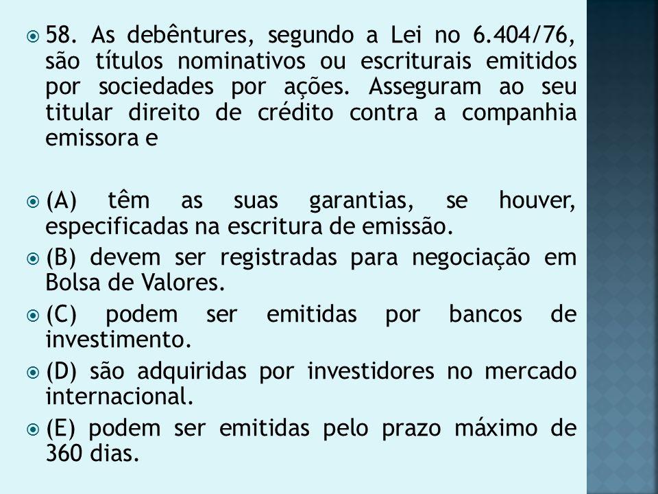 58. As debêntures, segundo a Lei no 6