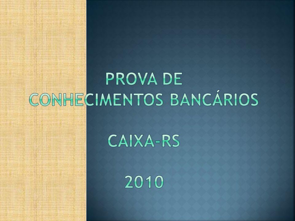PROVA DE CONHECIMENTOS BANCÁRIOS Caixa‐RS 2010