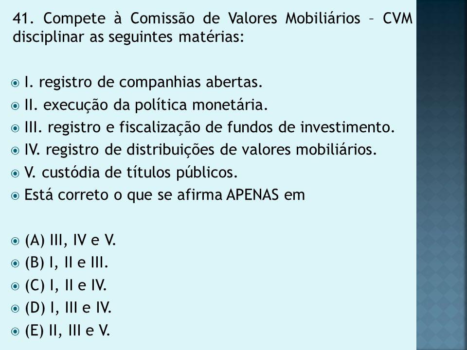 41. Compete à Comissão de Valores Mobiliários – CVM disciplinar as seguintes matérias: