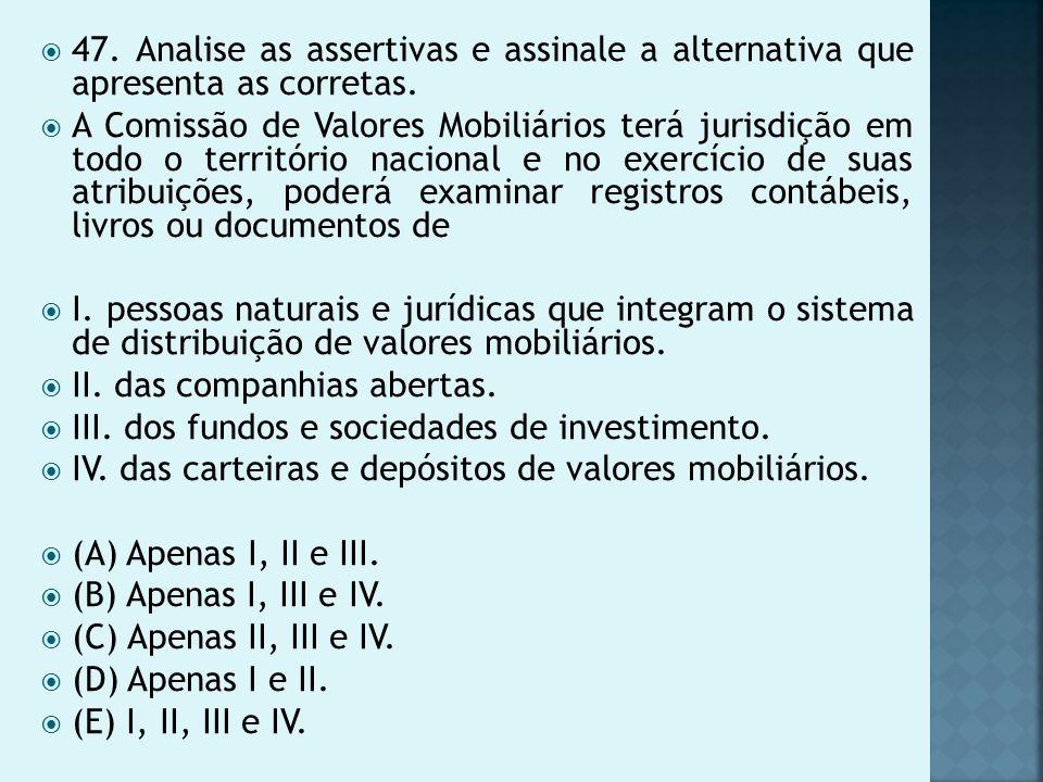 47. Analise as assertivas e assinale a alternativa que apresenta as corretas.