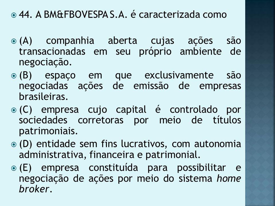 44. A BM&FBOVESPA S.A. é caracterizada como