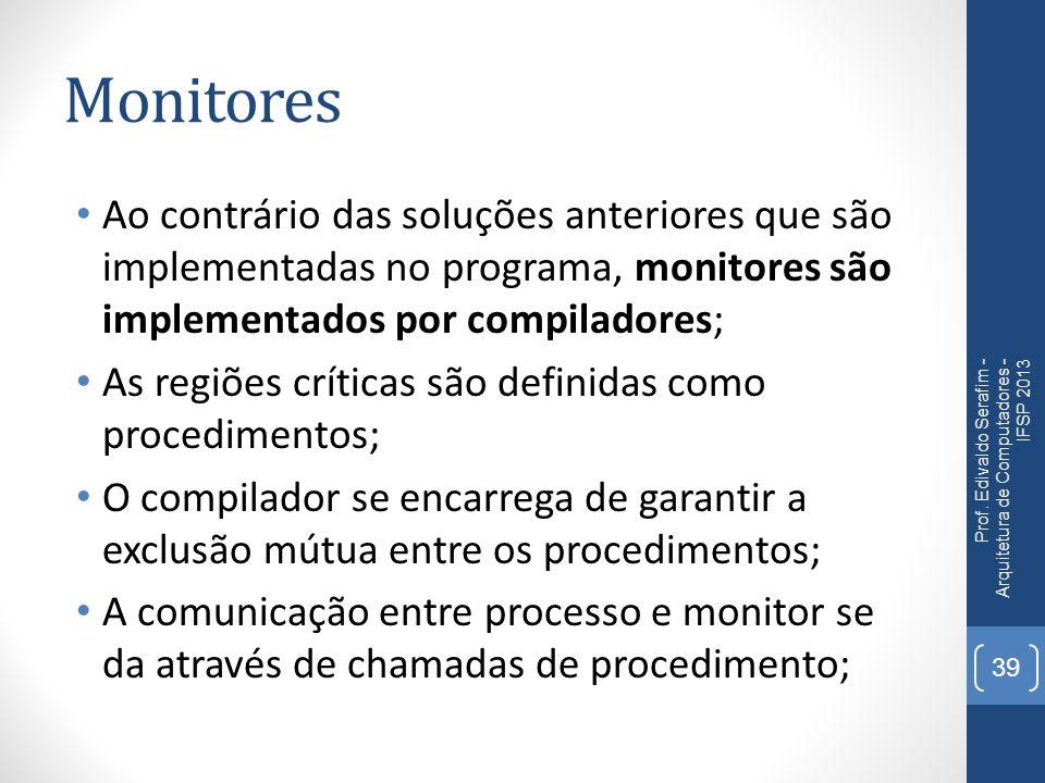 Monitores Ao contrário das soluções anteriores que são implementadas no programa, monitores são implementados por compiladores;