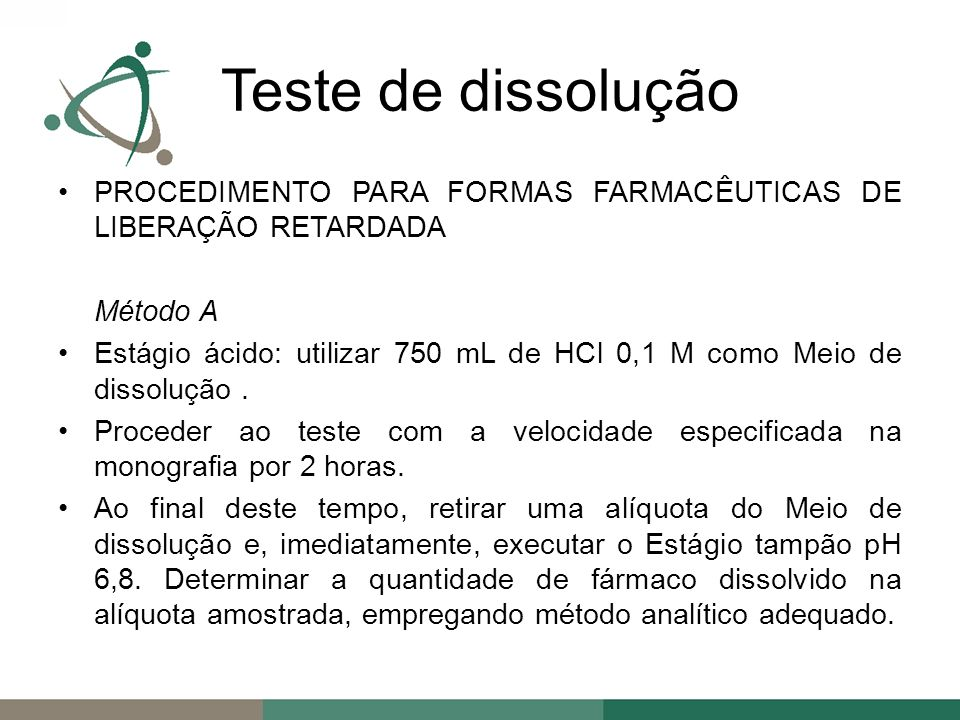 Teste de dissolução PROCEDIMENTO PARA FORMAS FARMACÊUTICAS DE LIBERAÇÃO RETARDADA. Método A.
