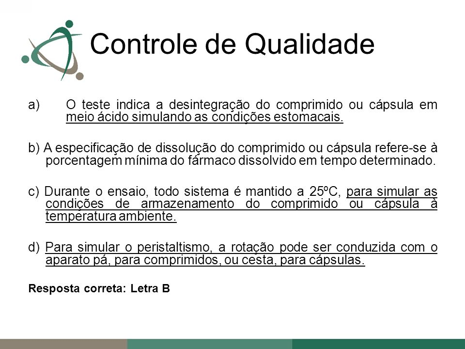 Controle de Qualidade O teste indica a desintegração do comprimido ou cápsula em meio ácido simulando as condições estomacais.
