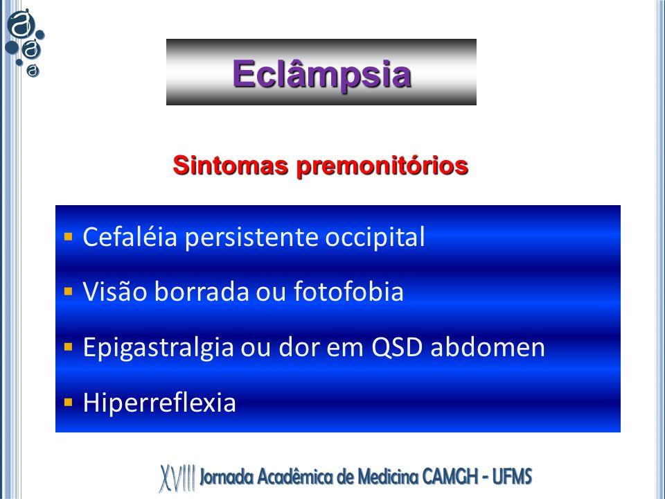 Eclâmpsia Cefaléia persistente occipital Visão borrada ou fotofobia