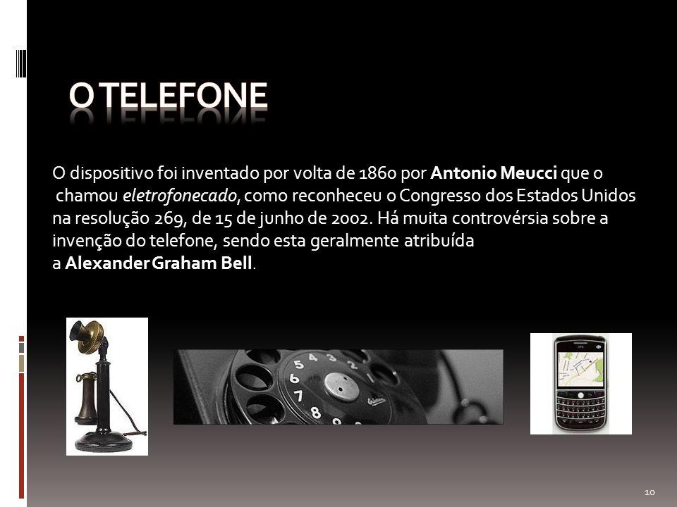 O TELEFONE O dispositivo foi inventado por volta de 1860 por Antonio Meucci que o.