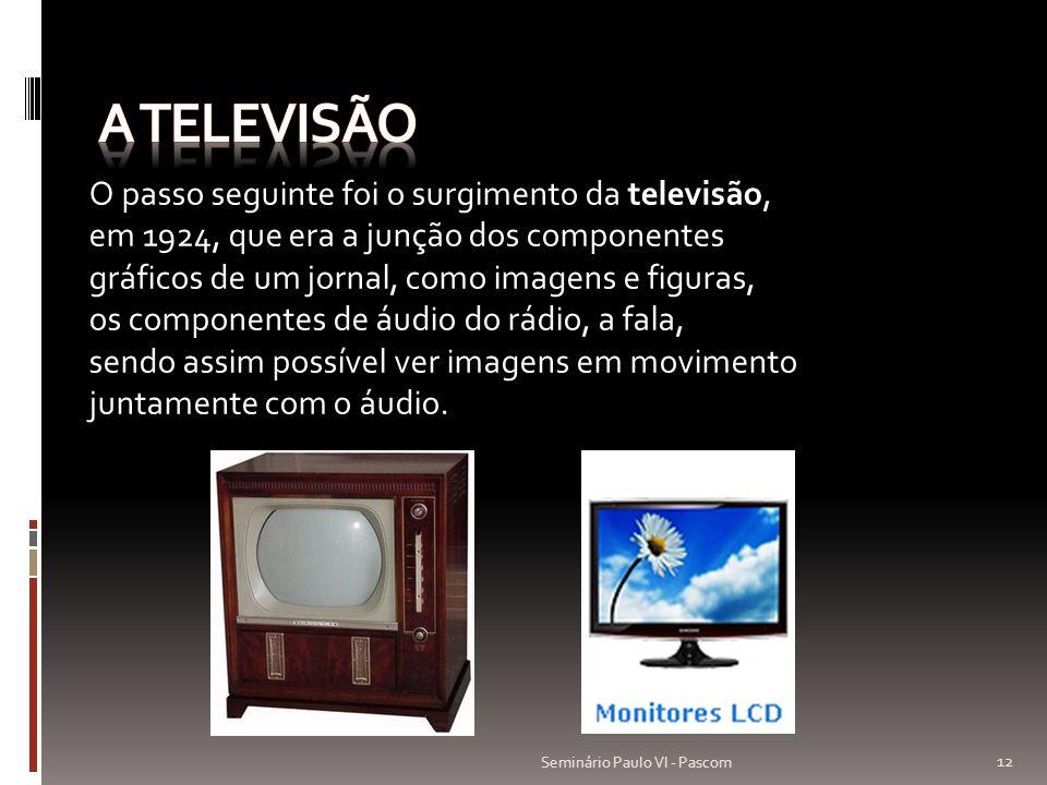 A televisão O passo seguinte foi o surgimento da televisão,
