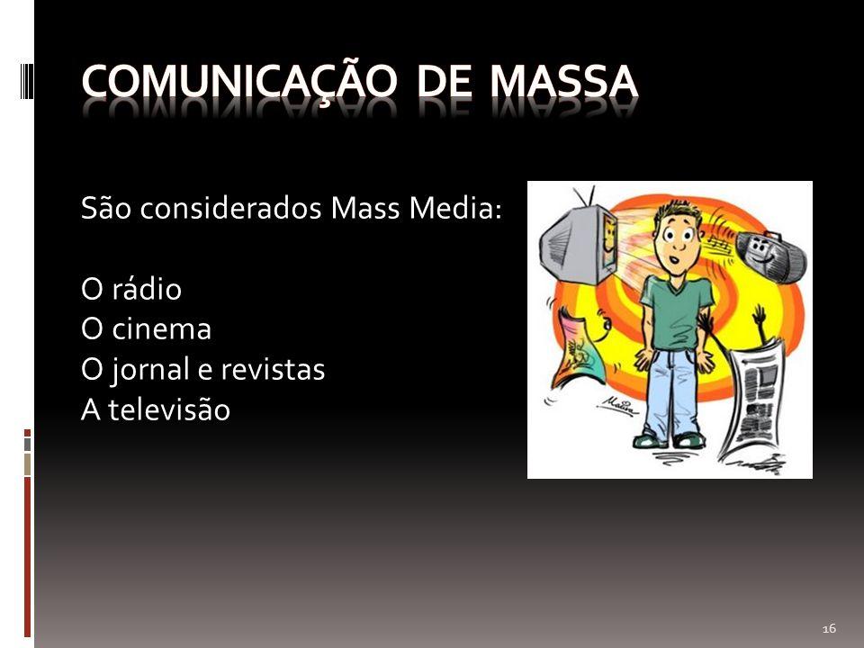 Comunicação de massa São considerados Mass Media: O rádio O cinema