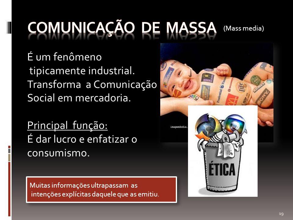 Comunicação de massa É um fenômeno tipicamente industrial.