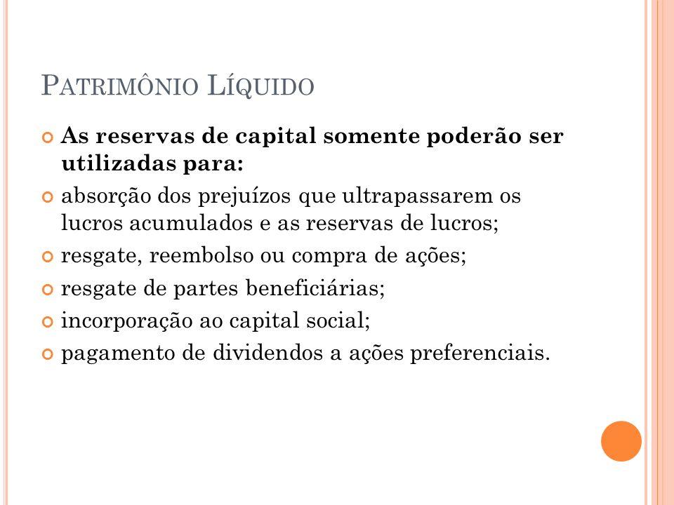 Patrimônio Líquido As reservas de capital somente poderão ser utilizadas para: