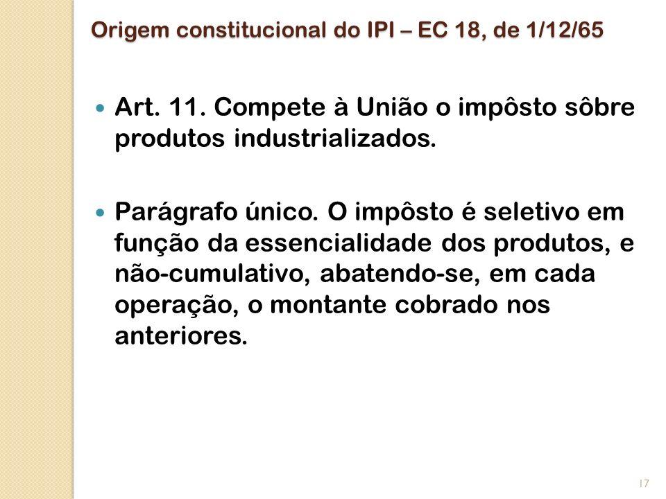 Origem constitucional do IPI – EC 18, de 1/12/65