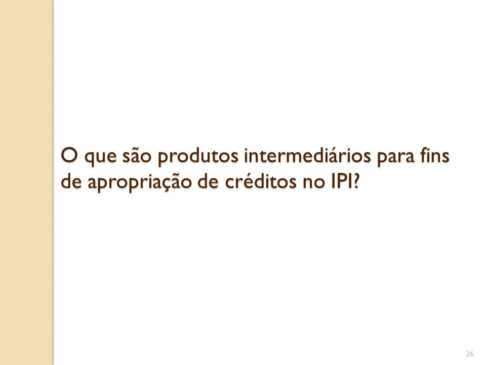 O que são produtos intermediários para fins de apropriação de créditos no IPI