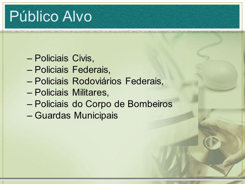 Público Alvo Policiais Civis, Policiais Federais,