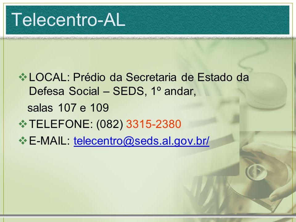 Telecentro-AL LOCAL: Prédio da Secretaria de Estado da Defesa Social – SEDS, 1º andar, salas 107 e 109.