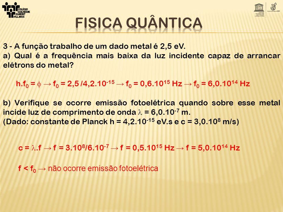 FISICA QUÂNTICA 3 - A função trabalho de um dado metal é 2,5 eV.