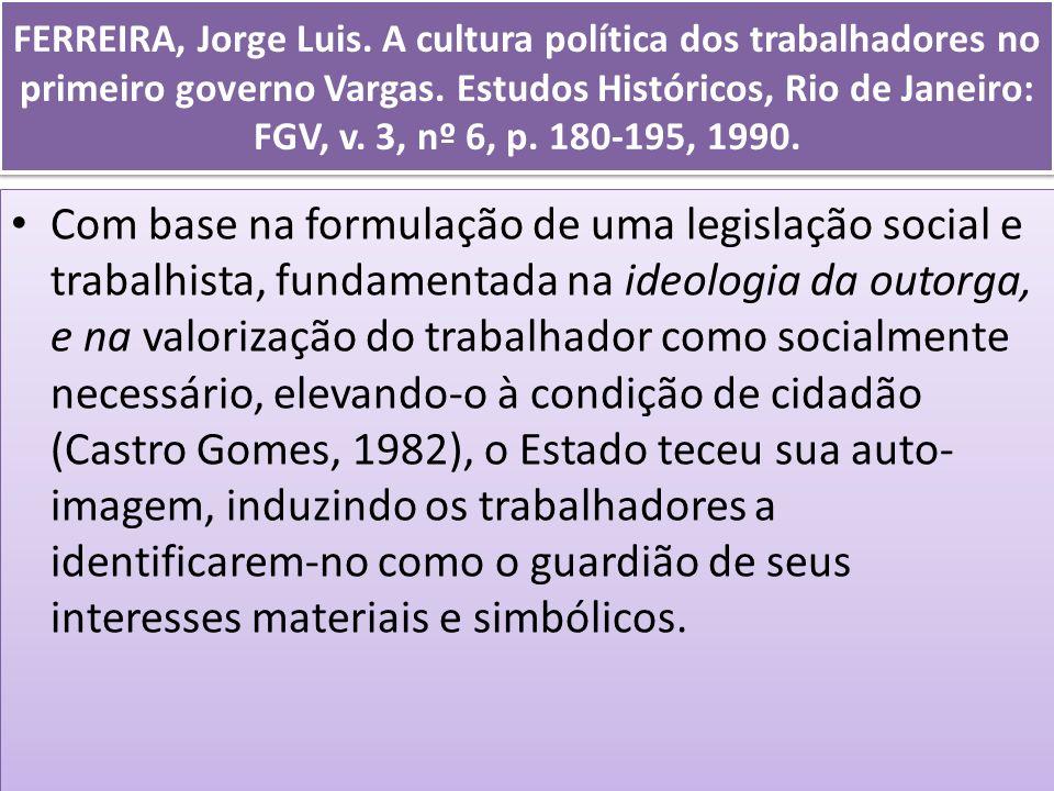 FERREIRA, Jorge Luis. A cultura política dos trabalhadores no primeiro governo Vargas. Estudos Históricos, Rio de Janeiro: FGV, v. 3, nº 6, p. 180-195, 1990.