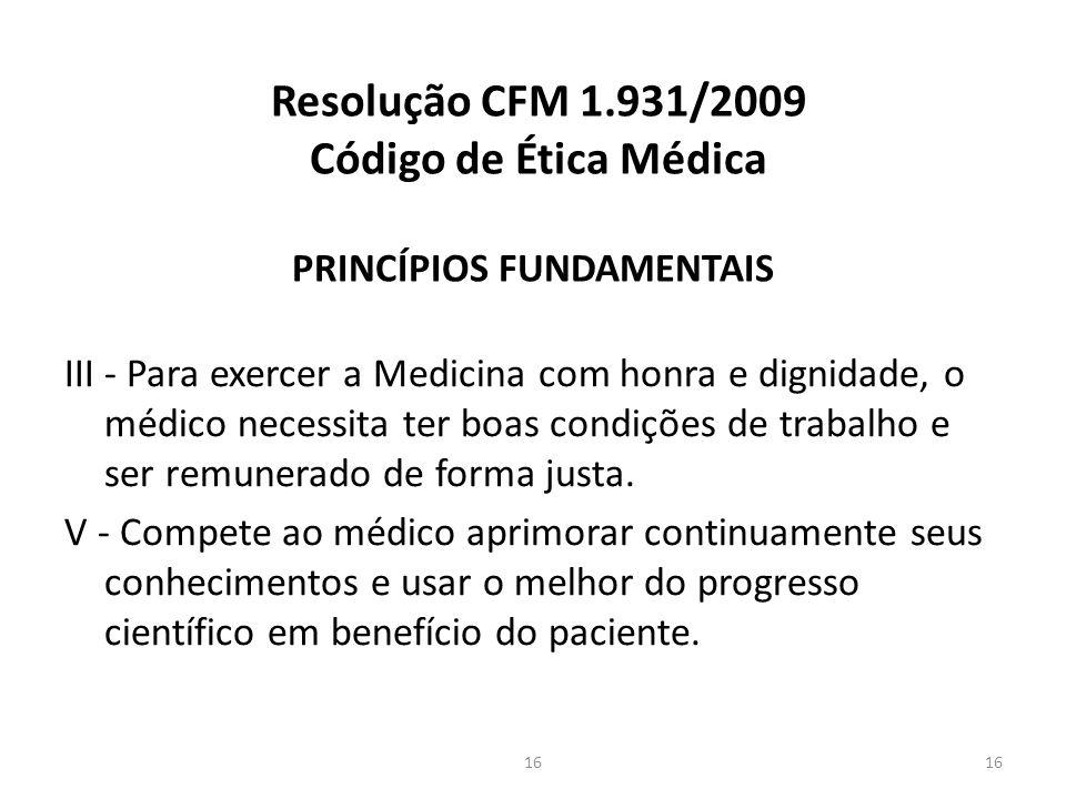 Resolução CFM 1.931/2009 Código de Ética Médica PRINCÍPIOS FUNDAMENTAIS