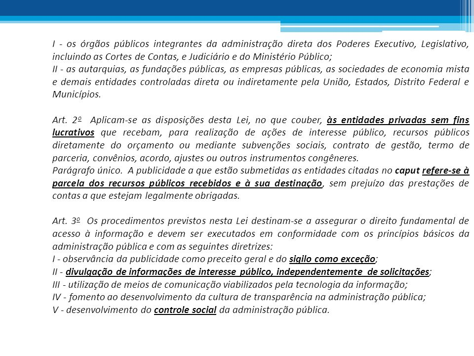 I - os órgãos públicos integrantes da administração direta dos Poderes Executivo, Legislativo, incluindo as Cortes de Contas, e Judiciário e do Ministério Público;
