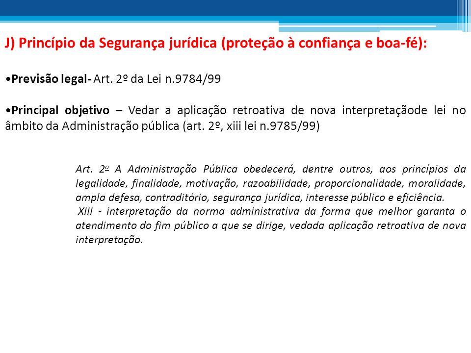 J) Princípio da Segurança jurídica (proteção à confiança e boa-fé):